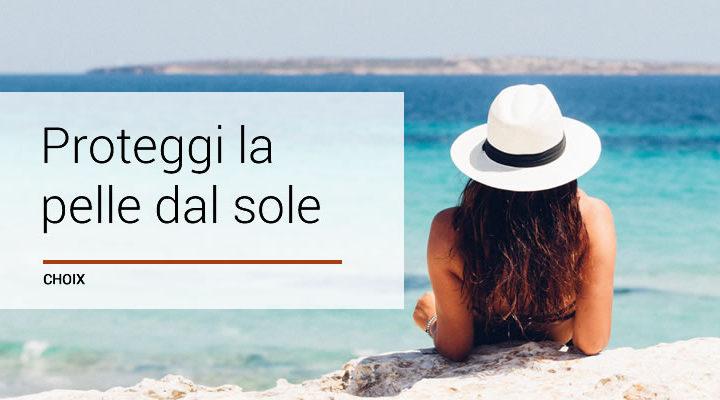 Proteggere la pelle dal sole: cosa fare per il tuo benessere